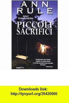 Piccoli sacrifici (9788830420656) Ann Rule , ISBN-10: 8830420654  , ISBN-13: 978-8830420656 ,  , tutorials , pdf , ebook , torrent , downloads , rapidshare , filesonic , hotfile , megaupload , fileserve