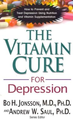 Vitamin Cure for Depression: How to Prevent and Treat Depression Using Nutrition and Vitamin Supplementation (Paperback)