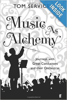 """""""Music as Alchemy: Journeys with Great Conductors and their Orchestras,"""" by Tom Service"""