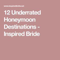12 Underrated Honeymoon Destinations - Inspired Bride
