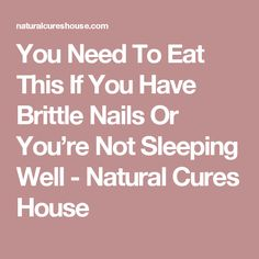 You Need To Eat This If You Have Brittle Nails Or You're Not Sleeping Well - Natural Cures House