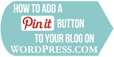How to add a Pin It button on Wordpress.com (via Her New Leaf)