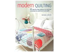 Cico Modern Quilting Book- 25 step-by-step projects for cool and contemporary patchwork and quilts. #quilting #quiltingbooks #clearance #bestonlineshoppingwebsites