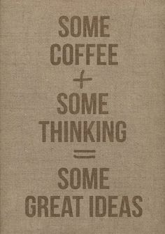 Coffee+thinking=great ideas