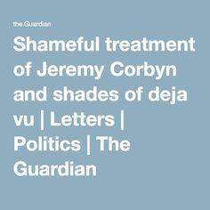 Shameful treatment of Jeremy Corbyn and shades of deja vu | Letters | Politics | The Guardian