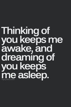 Love this! Great deployment quote! Thinking of you keeps me awake, and dreaming of you keeps me asleep.