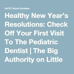 Healthy New Year's Resolutions: Check Off Your First Visit To The Pediatric Dentist | The Big Authority on Little Teeth