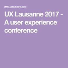 UX Lausanne 2017 - A user experience conference