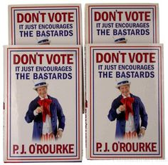 Lot 4 Don't Vote It Just Encourages The Bastards PJ O'Rourke 2010 Hardcover NEW
