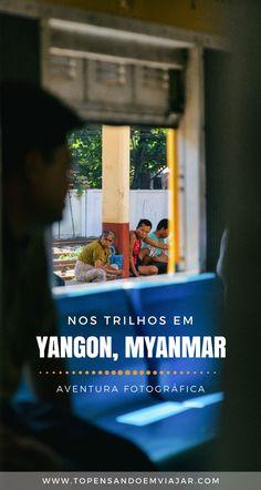 O blog Tô Pensando em Viajar vai te levar em uma viagem fotográfica de trem pela Yangon Circle Line, em Yangon, a maior e mais importante cidade de Myanmar.