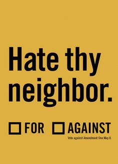 If you're against NC Amendment One, spread the word with 20 thought-provoking posters. And make sure to vote May 8!