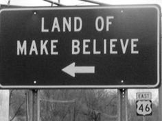 Land of Make Believe- I saw this sign every time I drove to college and always wanted to go but never did!