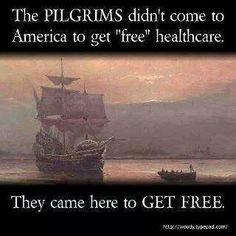 """The Pilgrims didn't come to America to get """"free"""" healthcare. They came here to GET FREE."""