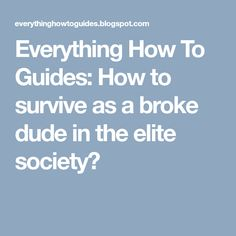 Everything How To Guides: How to survive as a broke dude in the elite society? Survival