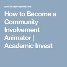 How to Become a Community Involvement Animator  | Academic Invest