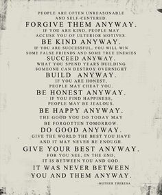 Do It Anyway! For you see, in the end, it is between you & God. It was never between you & them anyway.