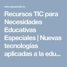 Recursos TIC para Necesidades Educativas Especiales   | Nuevas tecnologías aplicadas a la educación |  Educa con TIC