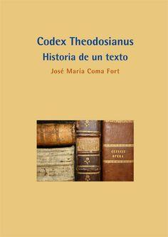Codex Theodosianus : historia de un texto / José María Coma Fort.           Universidad Carlos III de Madrid : Dykinson, 2014