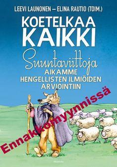 Leevi Launonen - Elina Rautio: Koetelkaa kaikki: suuntaviittoja aikamme hengellisten ilmiöiden arviointiin, Aikamedia, 2016