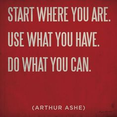 Large inspirational art composed of motivational text provided by Arthur Ashe telling people how to utilize what they currently have in order to succeed. Start where you are Wall Art by Ryan Fowler from Great BIG Canvas. Start Where You Are, Wall Collage, Wall Art, Framed Prints, Canvas Prints, Red Art, Big Canvas, Activity Days, Typography Art