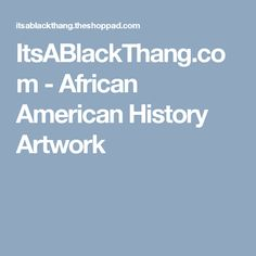 ItsABlackThang.com - African American History Artwork