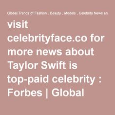 visit http://celebrityface.co for more news about Taylor Swift is top-paid celebrity : Forbes | Global Trends of Fashion , Beauty , Models , Celebrity News and Celebrity Trends