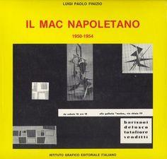 FINIZIO Luigi Paolo, Il MAC napoletano 1950-1954. Napoli, Istituto Grafico Editoriale Italiano, (Collana d'arte moderna e contemporanea), 1990.