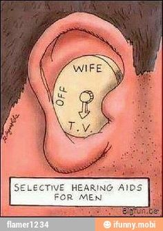 So that's why he never seems to be listening!  His hearing aid is on the wrong channel!