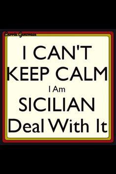 I can't keep calm I'm Sicilian...