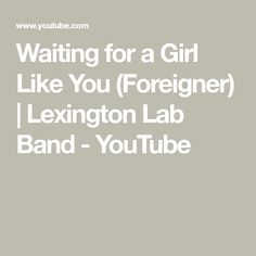 Waiting for a Girl Like You (Foreigner) | Lexington Lab Band - YouTube Foreigner Songs, Music Icon, Kinds Of Music, Like You, Lab, Waiting, Youtube, Labs, Youtubers