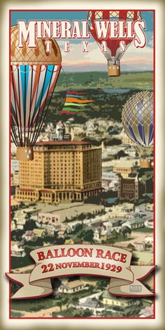 Texas Poster - my daddy grew up in Mineral Wells Vintage Travel Posters, Vintage Ads, Vintage Prints, Poster Vintage, Mineral Wells Tx, Balloon Race, Poster City, Lone Star State, Texas History