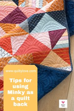 Click here for tips and tricks when using Minky as a quilt back. Mink makes the softest quilt back but needs a little extra care when it's time to wash the quilt.
