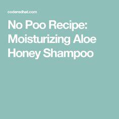 No Poo Recipe: Moisturizing Aloe Honey Shampoo