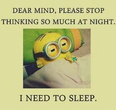 Dear Mind Please Stop Thinking So Much funny quotes quote jokes sleep lol tired funny quote funny quotes funny sayings humor minion minions minion quotes