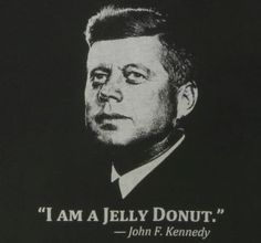 Urban myth that  JFK misspoke to a German audience. His use of language was correct, but the myth is much more entertaining