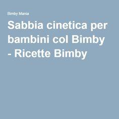 Sabbia cinetica per bambini col Bimby - Ricette Bimby