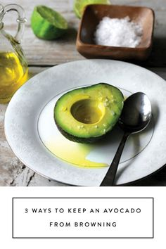 3 Ways to Keep an Avocado from Browning. And you thought you knew all the tricks in the book.