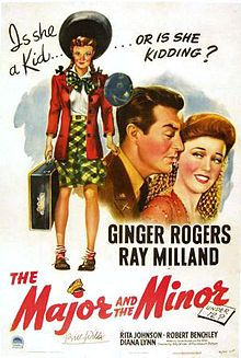 Major and the Minor (1942) Sue Applegate is a young woman who wants to return home to Iowa from the city, but is so short on cash that she must masquerade as a 12-year-old to qualify for a half-price ticket. On the train, Sue encounters nearsighted Maj. Kirby, who falls for her ruse and takes it upon himself to be her guardian, which becomes further complicated by the presence of his fiancée and her 12-year-old sister. Ginger Rogers, Ray Milland, Rita Johnson...TS classic