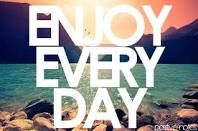 Enjoy each&every moment of ur life!:)