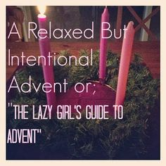 fountains of home: A Relaxed But Intentional Advent or; The Lazy Girl's Guide to Advent - And a Giveaway!