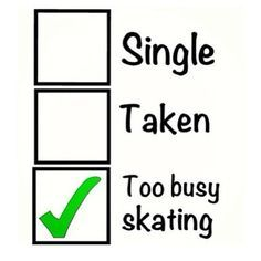 This one is so true for me! I skate 6 days a week! Figure Skating Funny, Figure Skating Quotes, Roller Derby, Roller Skating, Skateboard Memes, Ice Skating Quotes, Skateboarding Quotes, Quotes Girlfriend, Ice Skaters