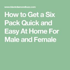 How to Get a Six Pack Quick and Easy At Home For Male and Female