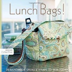 Lunch Bags!: 25 Handmade Sacks & Wraps to Sew Today (Design Collective) - Inexpensive Sewing Patterns - Inexpensive Sewing Patterns sew today, sewing diy, diy gifts, lunch bags, handmade crafts, today design, handmade journals, handmade jewelry, sewing patterns