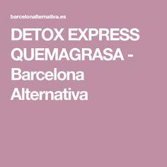 DETOX EXPRESS QUEMAGRASA - Barcelona Alternativa