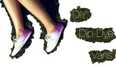 DIY Dip Dye Vans Tutorial via Vans Girls Blog.