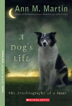 A Dog's Life: The Autobiography of a Stray  by Ann M. Martin. Text-to-text connections with the next few books I am posting.
