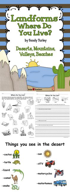 $ FABULOUS! This packet includes large colored pictures of the landforms: valley, desert, mountains and oceans.  It includes 4 small colored picture sheets and 4 black and white picture sheets of things you would do if you lived in the above places and 2 Activity sheets for use as assessment or review.  Found at:  http://www.teacherspayteachers.com/Store/Helps4teachers