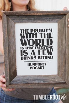 """The Problem With The World Is That Everyone Is A Few Drinks Behind"". Humphrey Bogart Print. 8x10 and 16x20. Black ink on Luxe Cream. $16"