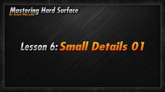 Mastering Hard Surface lesson 06 from Grant Warwick