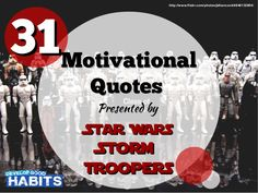 31 Motivational Quotes - Presented by Star Wars Stormtroopers